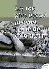 Les Cent Plus Beaux Poèmes Sur Le Deuil Et La Mort Babelio