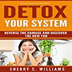Detox Your System: Reverse the Damage and Discover the New You Hörbuch von Sherry S. Williams Gesprochen von: Alex Lancer
