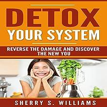 Detox Your System: Reverse the Damage and Discover the New You | Livre audio Auteur(s) : Sherry S. Williams Narrateur(s) : Alex Lancer