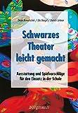 Image de Schwarzes Theater - leicht gemacht: Ausstattung und Spielvorschläge für die Schule