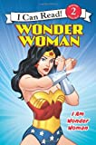 Wonder Woman Classic: I Am Wonder Woman (I Can Read Book 2)