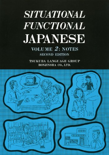 Situational Functional Japanese Volume 2: Notes (Japanese...