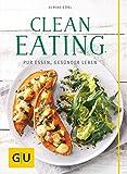 Clean Eating: Pur essen - gesünder leben (GU Diät & Gesundheit)