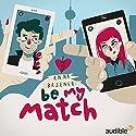 Be My Match: Eine Audio-Novela Performance by Anna Basener Narrated by Richard Barenberg, Maja Maneiro, Nora Jokhosha, Jeremias Koschorz, Judy Winter, Claude Albert Heinrich