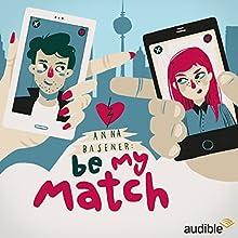 Be My Match: Eine Audio-Novela Hörspiel von Anna Basener Gesprochen von: Richard Barenberg, Maja Maneiro, Nora Jokhosha, Jeremias Koschorz, Judy Winter, Claude Albert Heinrich