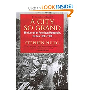 A City So Grand: The Rise of an American Metropolis, Boston 1850-1900 by Stephen Puleo