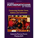 Young Mathematicians at Work: Constructing Number Sense, Addition, and Subtraction ~ Catherine Twomey Fosnot