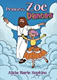 img - for Princess Zoe Dances by Alicia Marie Hopkins (2015-02-17) book / textbook / text book