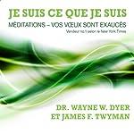 Je suis ce que je suis: Méditations - vos vœux sont exaucés | Wayne W. Dyer,James F. Twyman