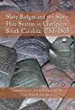 Slave Badges and the Slave-Hire System in Charleston, South Carolina, 1783-1865 (0786417293) by Harlan Greene