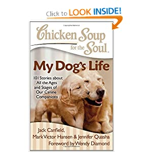 Chicken Soup for the Soul: My Dog's Life: 101 Stories about All the Ages and Stages of Our Canine Companions height=300