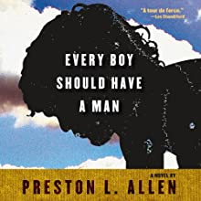 Every Boy Should Have a Man (       UNABRIDGED) by Preston L. Allen Narrated by Michael McConnohie