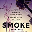 Smoke: How a Small-Town Girl Accidentally Wound Up Smuggling 7,000 Pounds of Marijuana with the Pot Princess of Beverly Hills Audiobook by Meili Cady Narrated by Romy Nordlinger