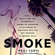 Smoke: How a Small-Town Girl Accidentally Wound Up Smuggling 7,000 Pounds of Marijuana with the Pot Princess of Beverly Hills (       UNABRIDGED) by Meili Cady Narrated by Romy Nordlinger