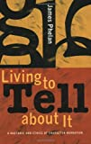 Living to Tell about It: A Rhetoric and Ethics of Character Narration (0801489288) by Phelan, James