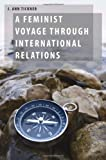 A Feminist Voyage through International Relations (Oxford Studies in Gender and International Relations)