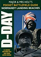 Major and Mrs Holt's Pocket Battlefield Guide to Normandy Landing Beaches