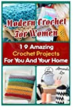 Modern Crochet For Women: 19 Amazing Crochet Projects For You And Your Home: (Crochet patterns, Crochet books, Crochet for beginners, Crochet for ... beginner's guide, step-by-step projects)