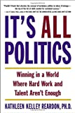 img - for It's All Politics: Winning in a World Where Hard Work and Talent Aren't Enough book / textbook / text book