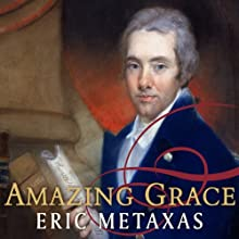 Amazing Grace: William Wilberforce and the Heroic Campaign to End Slavery (       UNABRIDGED) by Eric Metaxas Narrated by Johnny Heller