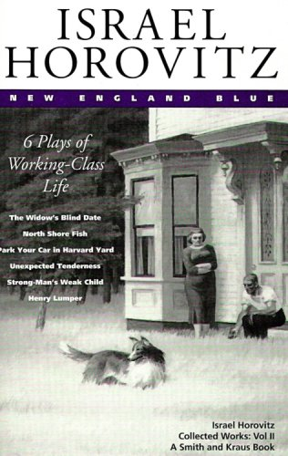 Israel Horovitz, Vol. II: New England Blue: 6 Plays of Working-Class Life (Contemporary American Playwrights)