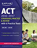 img - for ACT 2016-2017 Strategies, Practice, and Review with 6 Practice Tests: Online + Book (Kaplan Test Prep) book / textbook / text book