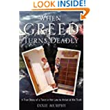 When Greed Turns Deadly by Dixie Murphy