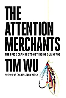 Book Cover: The Attention Merchants: The Epic Scramble to Get Inside Our Heads
