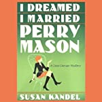 I Dreamed I Married Perry Mason: A Cece Caruso Mystery (       UNABRIDGED) by Susan Kandel Narrated by Dina Pearlman