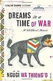 Dreams in a Time of War. Ngugi Wa Thiongo (0099548526) by Ngugi Wa Thiong'o