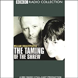 BBC Radio Shakespeare: The Taming of the Shrew (Dramatized) | [William Shakespeare]