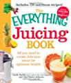 The Everything Juicing Book: All you need to create delicious juices for your optimum health (Everything Series) from Adams Media