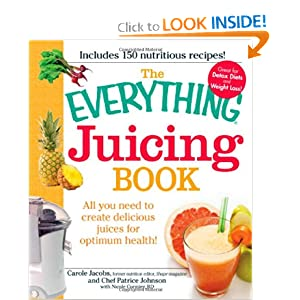 The Everything Juicing Book: All you need to create delicious juices for your optimum health (Everything (Cooking))