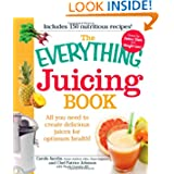 The Everything Juicing Book: All you need to create delicious juices for your optimum health  Everything Series