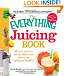 The Everything Juicing Book: All you...