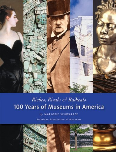 Riches, Rivals and Radicals: 100 Years of Museums in America by Marjorie Schwarzer (2006-04-26) (Riches Rivals And Radicals compare prices)
