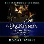 The Beginning Part 2: The McKinnon Legends: A Time Travel Series, Book 1 | Ranay James