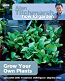 Alan Titchmarsh Alan Titchmarsh How to Garden: Grow Your Own Plants