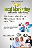 img - for Local Marketing for Financial Professionals: Building a 5 Star Reputation (The Essential Guide to Attracting a Flood of New Clients) book / textbook / text book