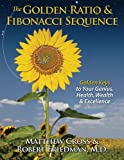 img - for The Golden Ratio & Fibonacci Sequence: Golden Keys to Your Genius, Health, Wealth & Excellence book / textbook / text book