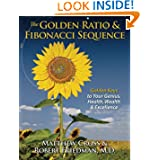 The Golden Ratio & Fibonacci Sequence: Golden Keys to Your Genius, Health, Wealth & Excellence