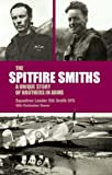 Image of THE SPITFIRE SMITHS: A Unique Story of Brothers in Arms