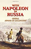 With Napoleon in Russia: General Armand de Caulaincourt, Duke of Vicenza (Dover Military History, Weapons, Armor) Armand de General Caulain