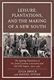 img - for Leisure, Plantations, and the Making of a New South: The Sporting Plantations of the South Carolina Lowcountry and Red Hills Region, 1900-1940 (New Studies in Southern History) book / textbook / text book