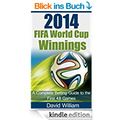 2014 FIFA World Cup Winnings: A Complete Professional Betting Guide for the all teams (English Edition)
