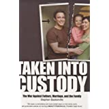 Taken Into Custody: The War Against Fathers, Marriage, and the Familyby Stephen Baskerville
