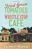 Fannie Flagg Fried Green Tomatoes At The Whistle Stop Cafe by Flagg, Fannie paperback / softback edition (1992)