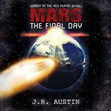 Mars: The Final Day: Legacy of the Red Planet, Volume 1 Audiobook by J.R. Austin Narrated by Matthew Wiens