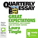 Quarterly Essay 46: Great Expectations: Government, Entitlement and an Angry Nation (       UNABRIDGED) by Laura Tingle Narrated by Louise Crawford