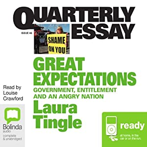 Quarterly Essay 46: Great Expectations: Government, Entitlement and an Angry Nation | [Laura Tingle]